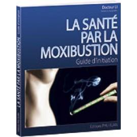 La santé par la moxibustion - Guide d'initiation